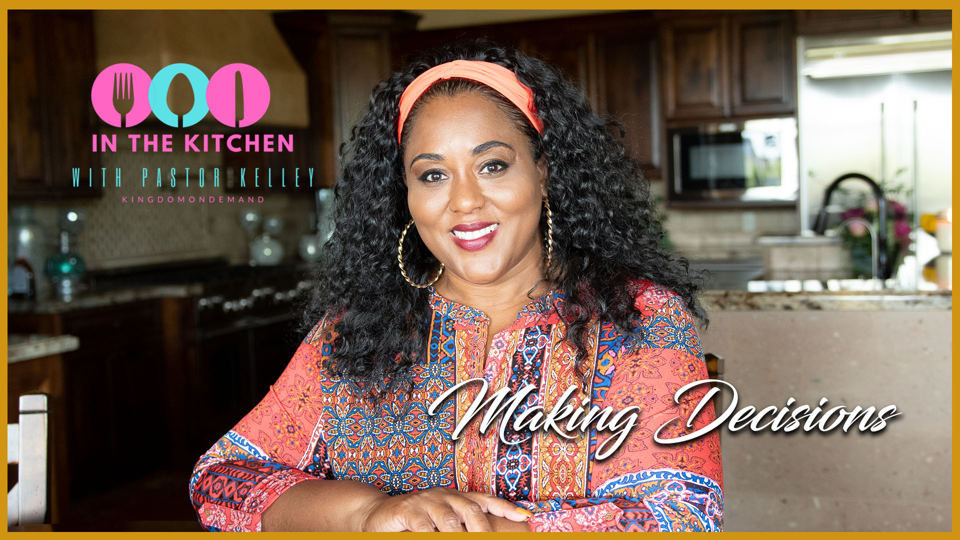 "In The Kitchen with Pastor Kelley ""Making Decisions"""