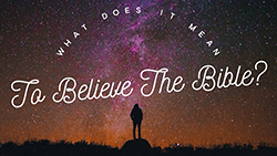 What Does it Mean to Believe the Bible?