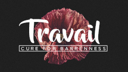 Travail: Cure For Barrenness
