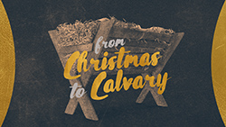 From Christmas to Calvary