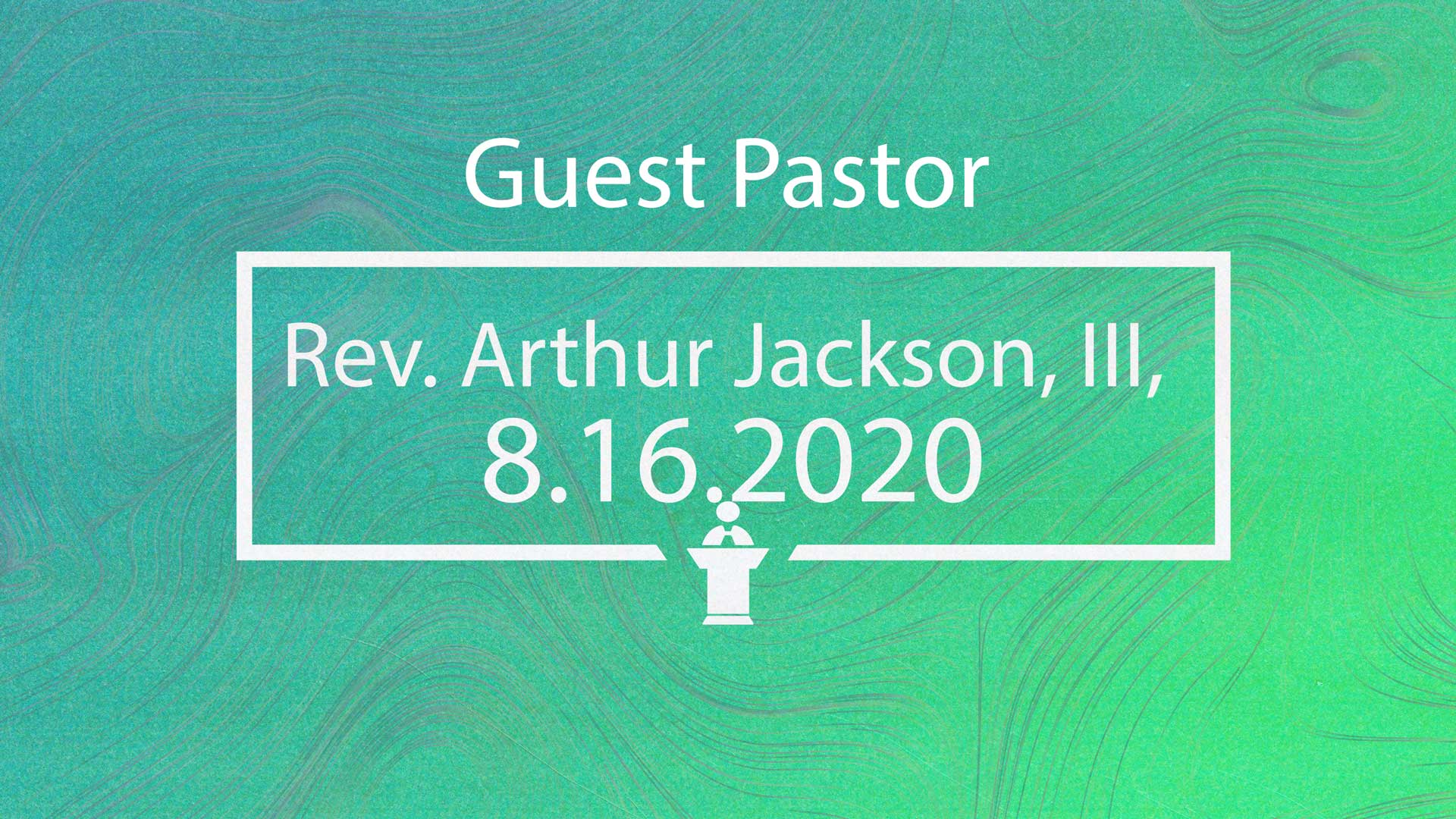 Sunday Worship 8.16.2020 (Rev. Arthur Jackson, III)