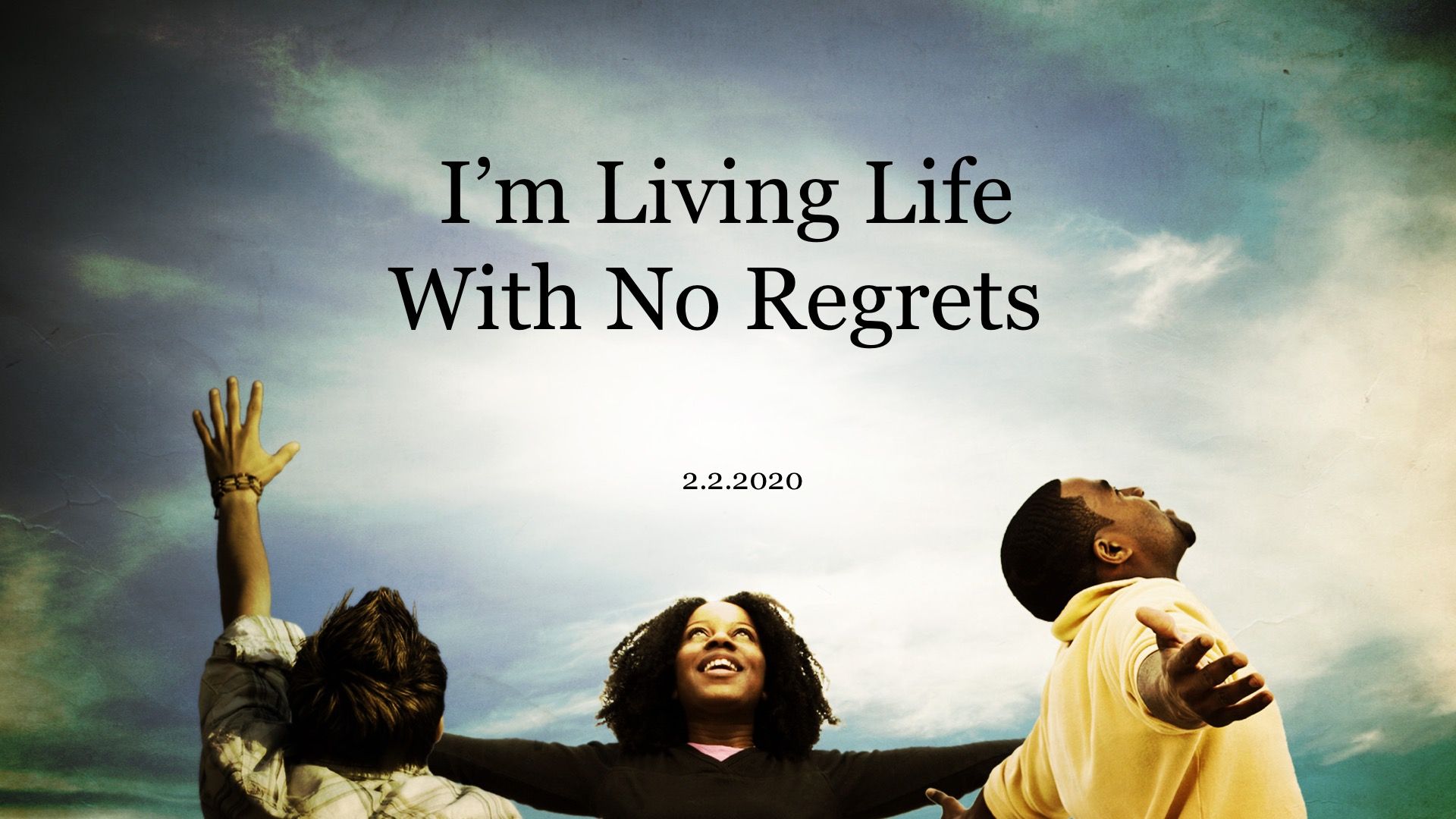 I'm Living Life With No Regrets 2.2.2020