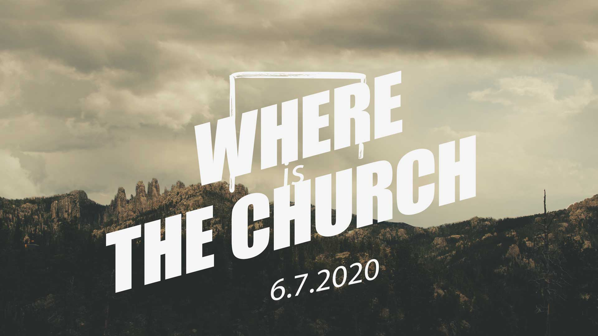 Where Is The Church? 6.7.2020