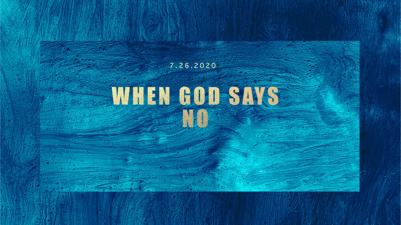 When God Says 'No' 7.26.2020