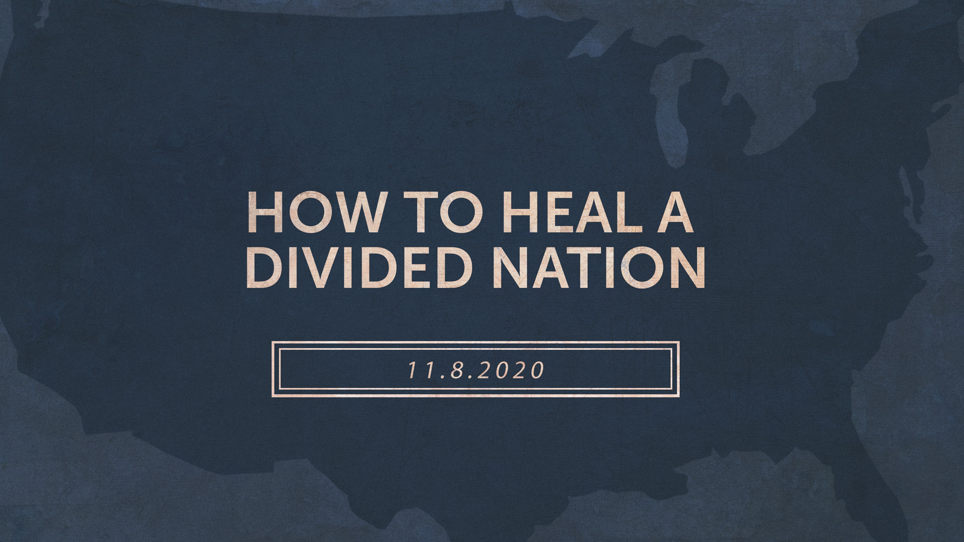 How to Heal a Divided Nation 11.8.2020