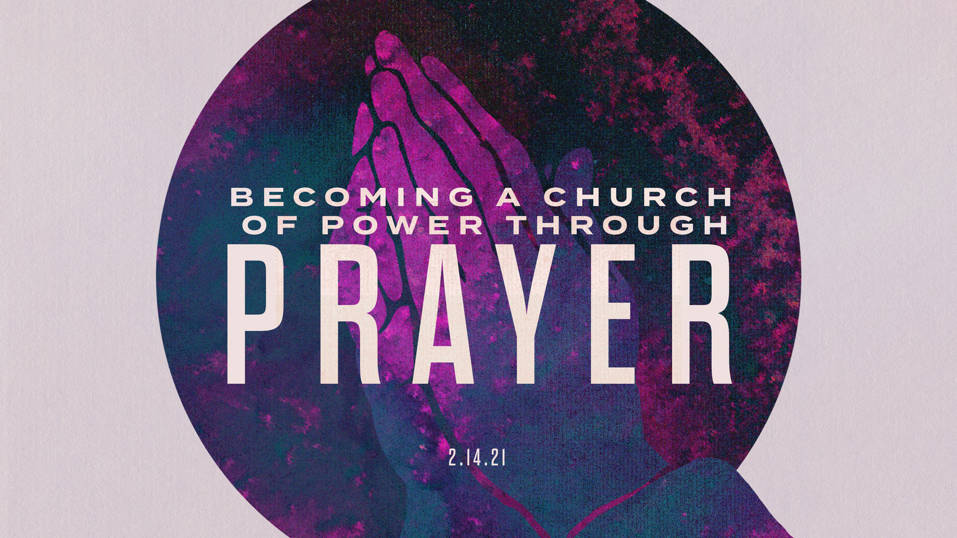 Becoming A Church Of Power Through Prayer 2.14.2021