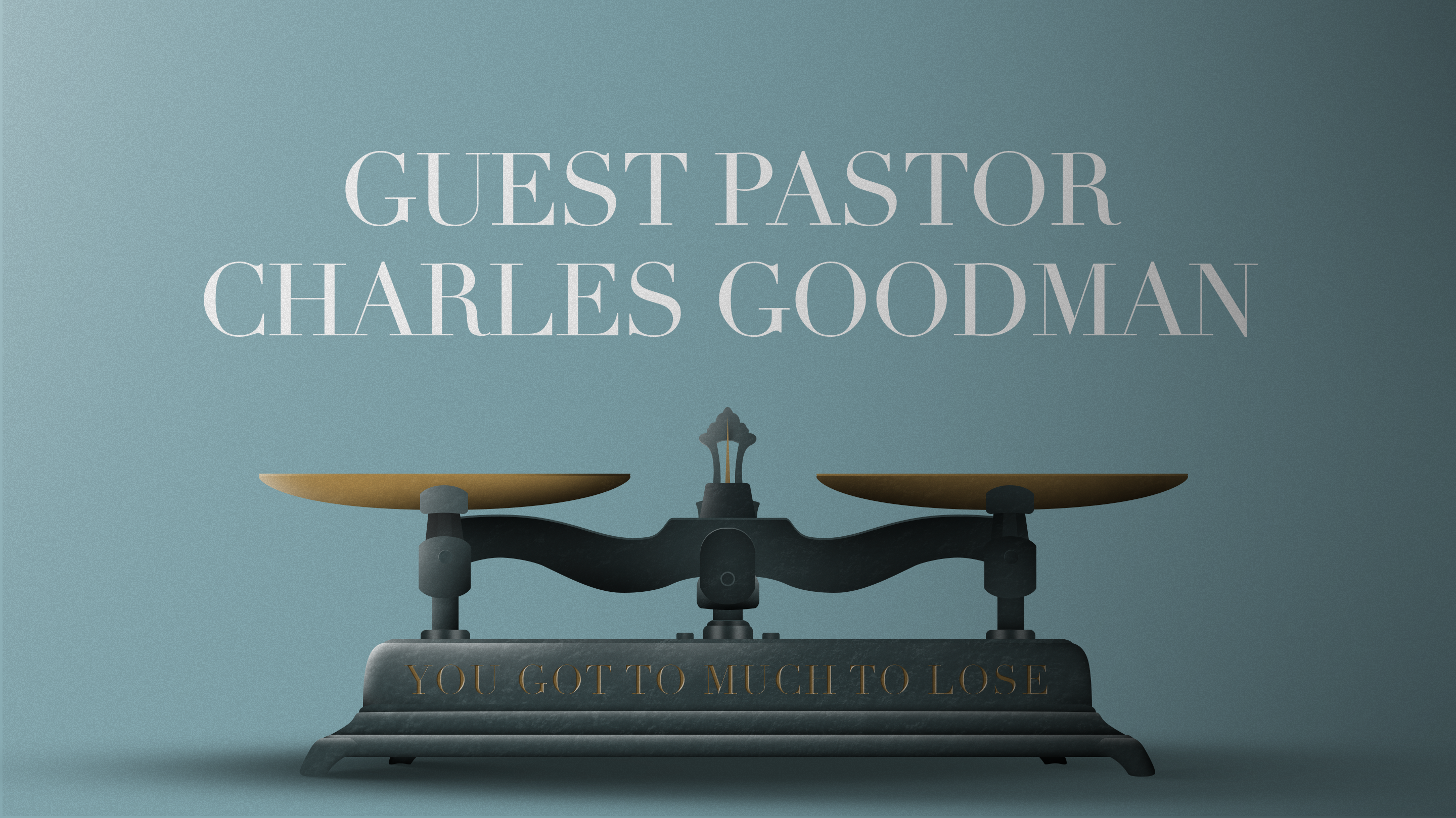 Guest Pastor Charles Goodman You Got To Much To Lose 8.13.2017