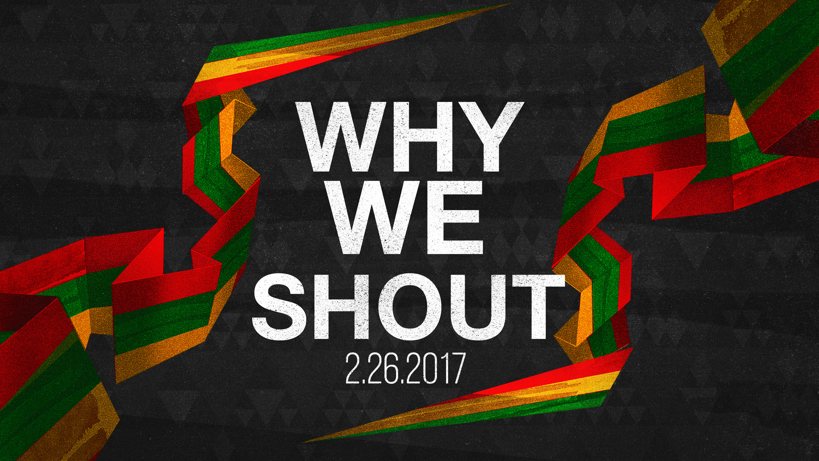 Why We Shout 2.26.2017