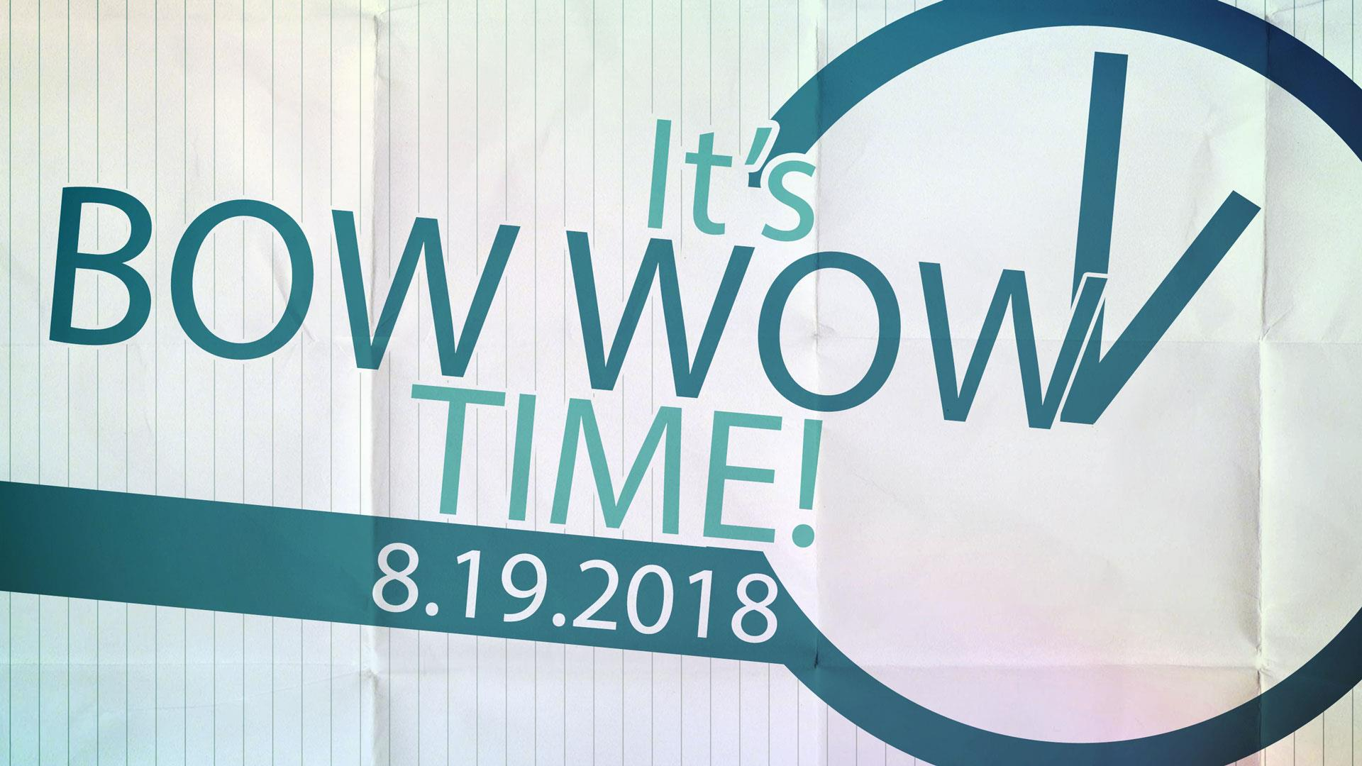 It's Bow Wow Time! 8.19.2018