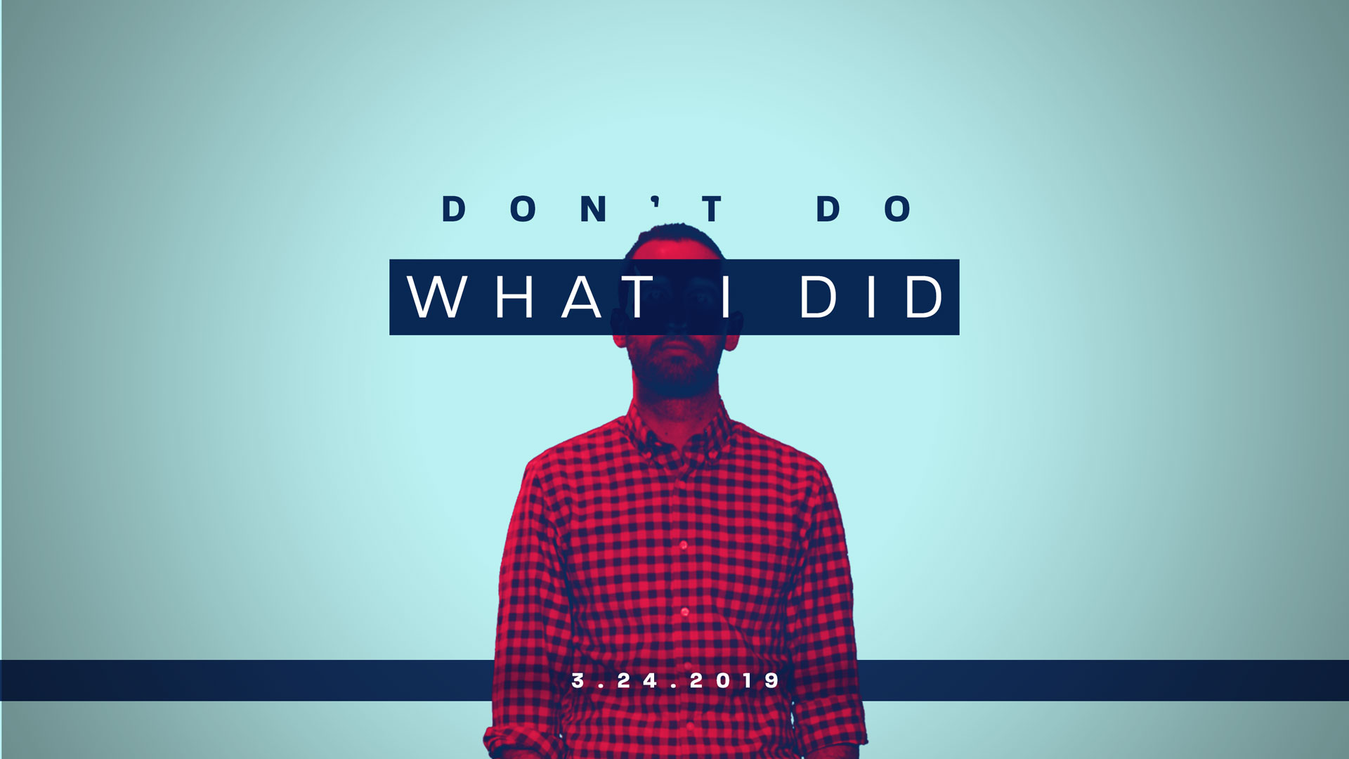 Don't Do What I Did 3.24.2019