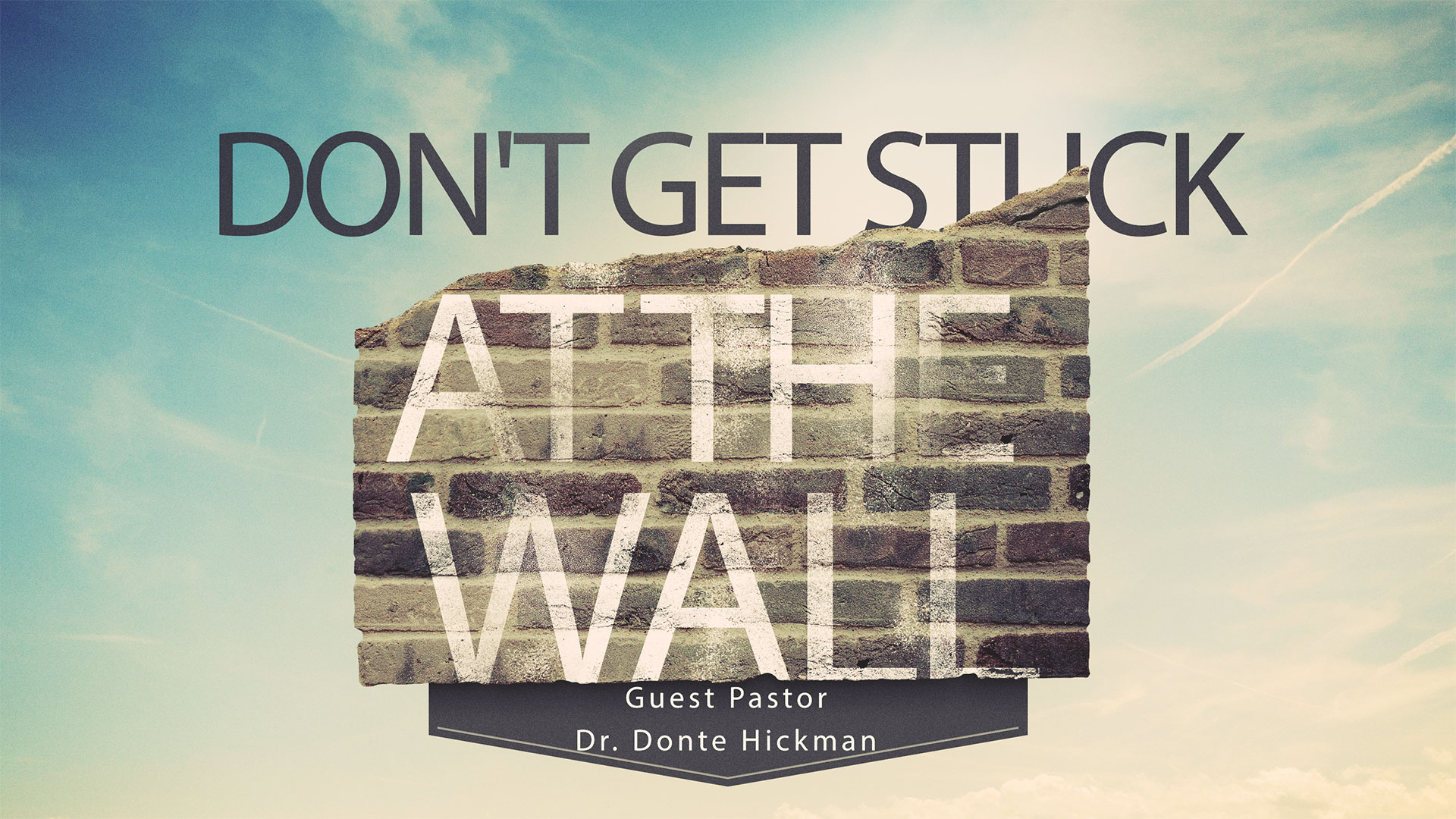 Guest Pastor Dr. Donte Hickman Don't Get Stuck At The Wall 8.20.2017