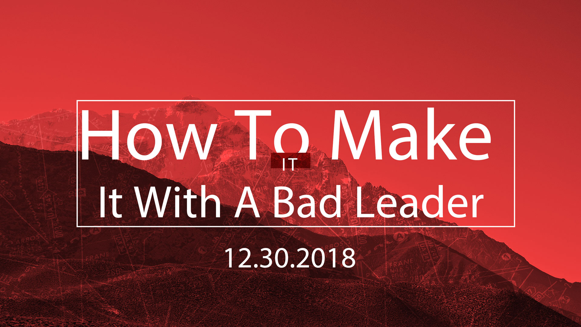 How To Make It With A Bad Leader 12.30.2018