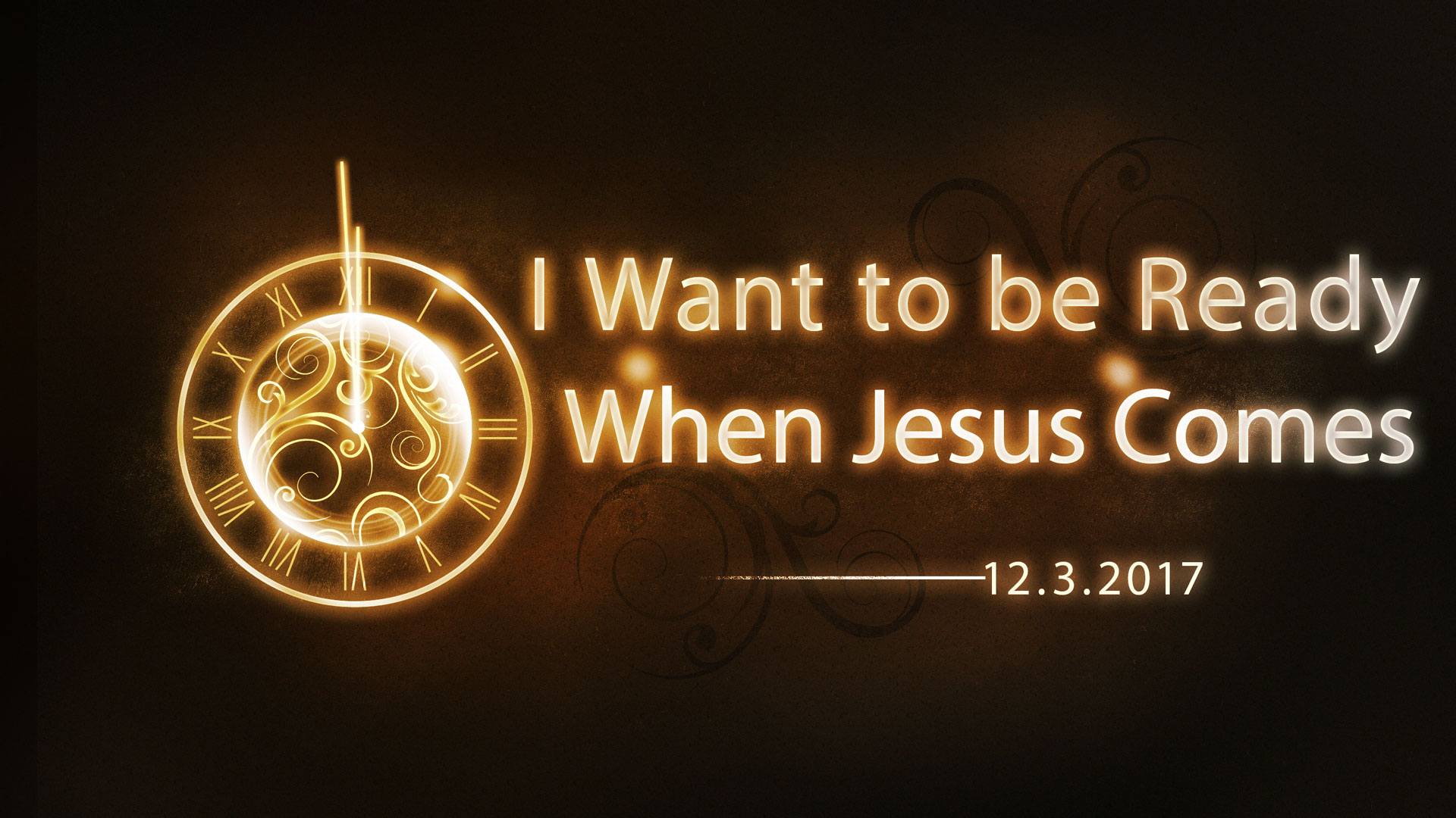 I Want to be Ready When Jesus Comes 12.3.2017