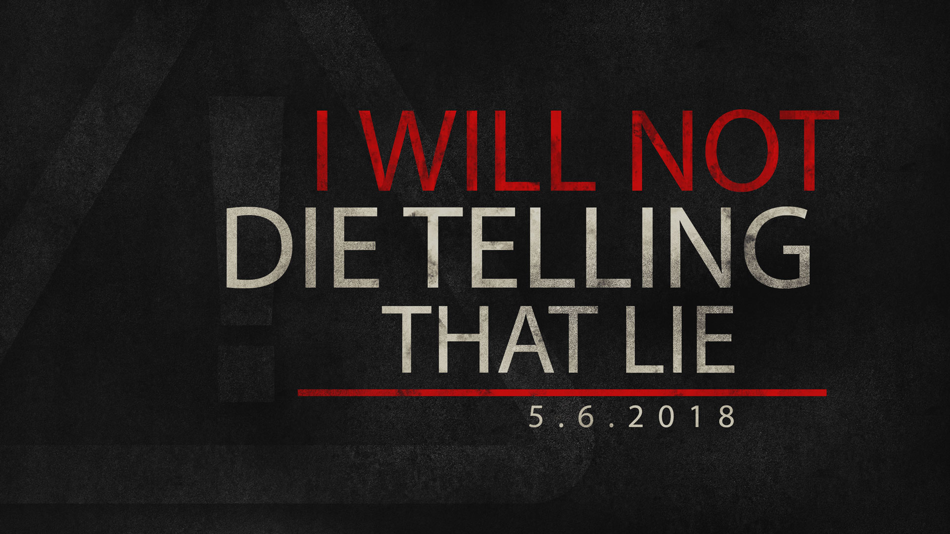 I Will Not Die Telling That Lie 5.6.2018