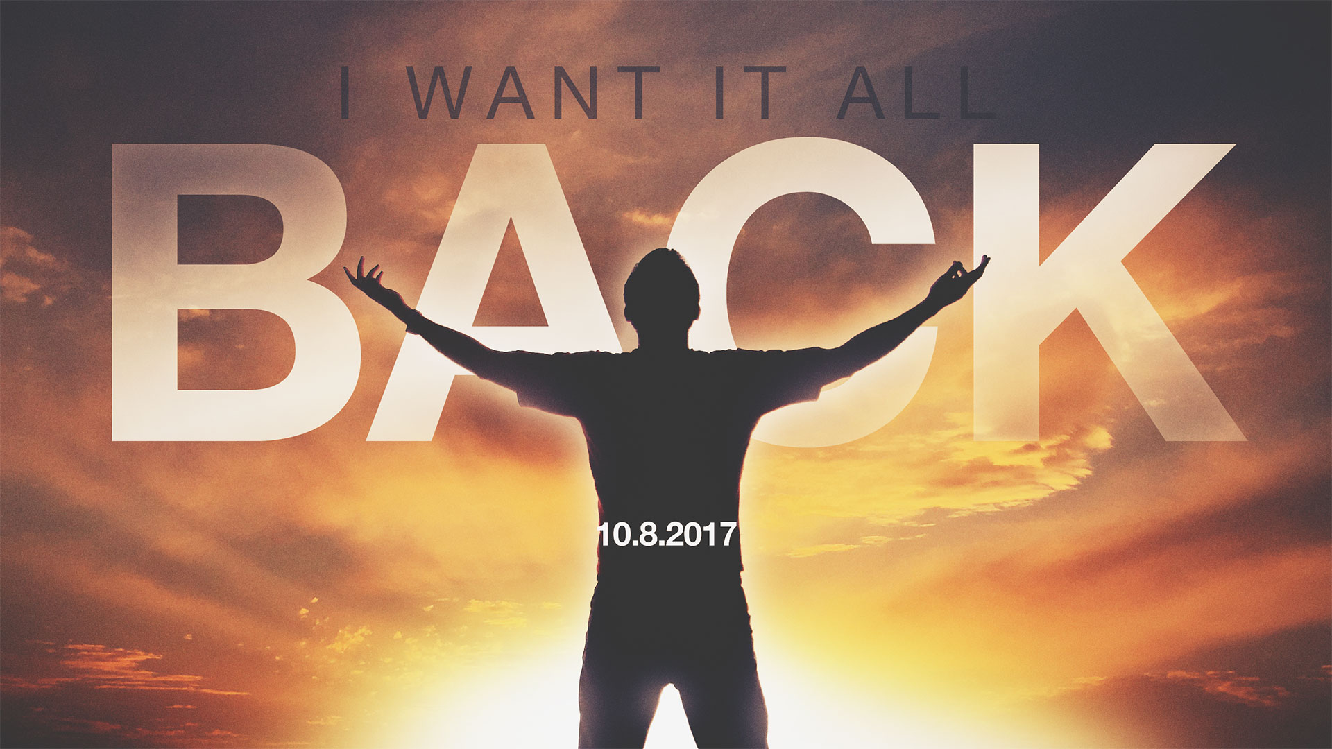 I Want It All Back 10.8.2017