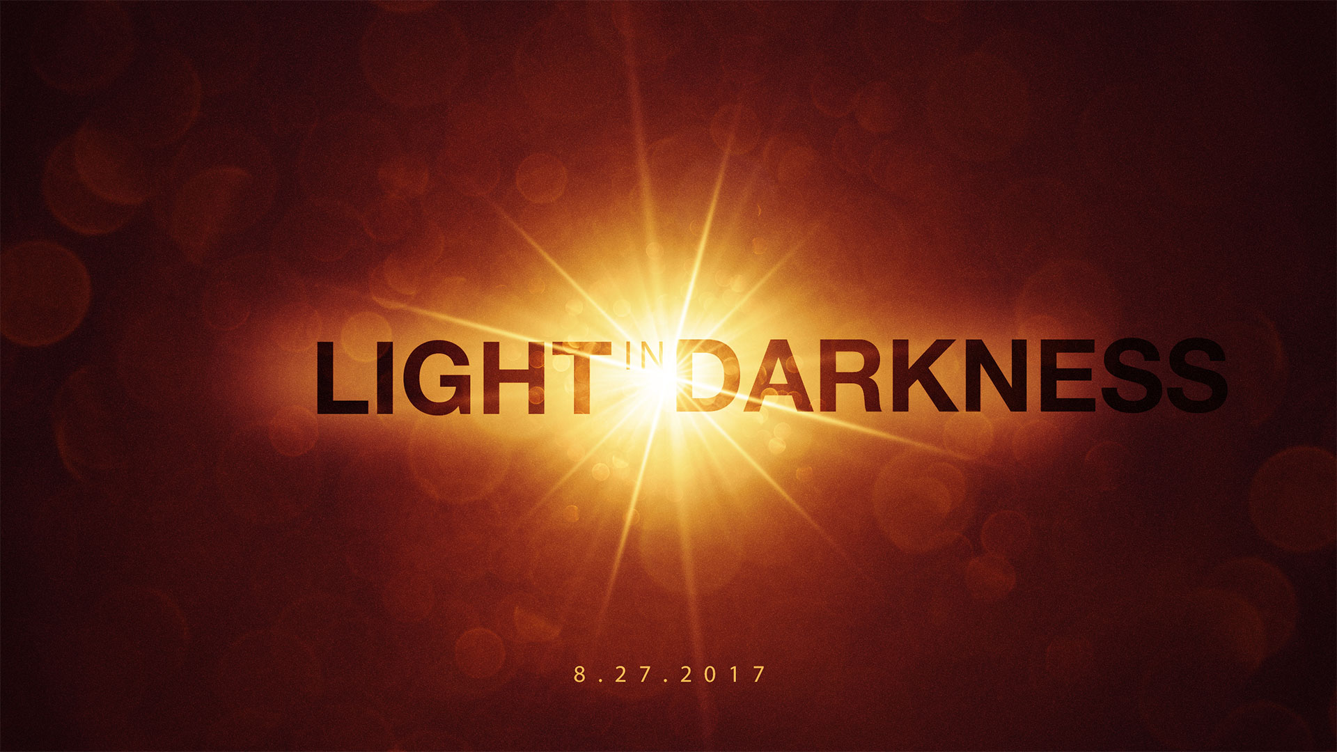 Light In Darkness 8.27.2017