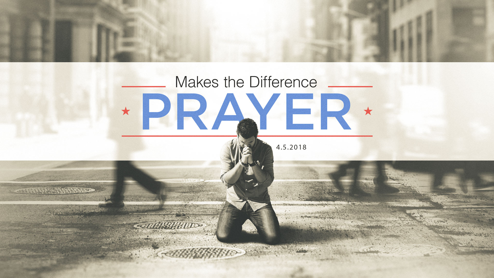 Prayer makes a difference 4.15.2018