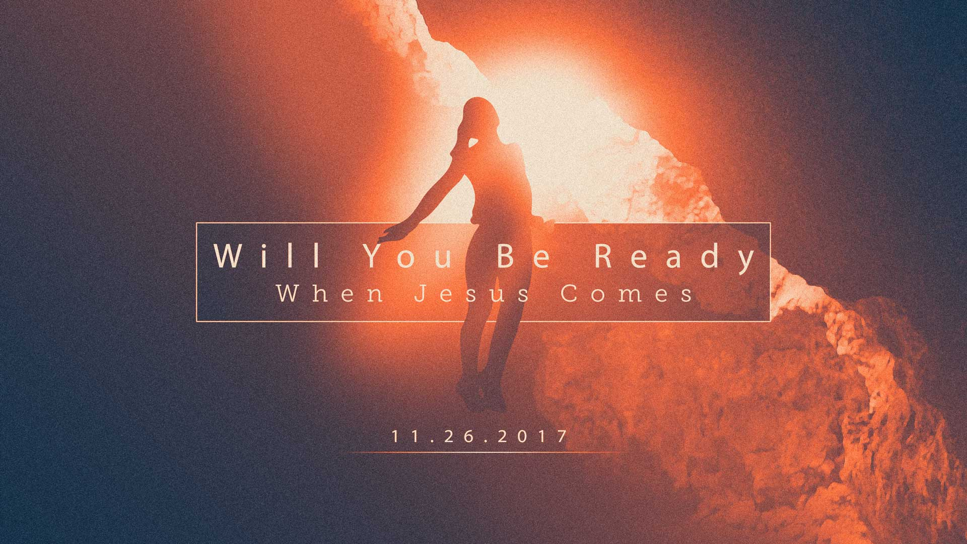 Will You Be Ready When Jesus Comes 11.26.2017
