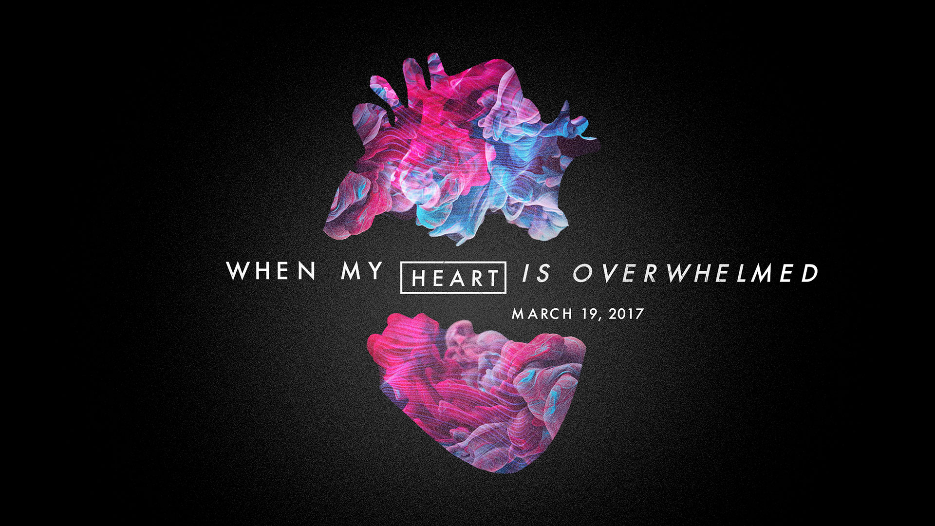 When My Heart Is Overwhelmed 3.19.2017