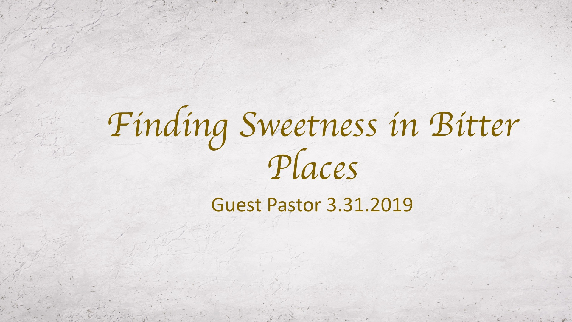 Finding Sweetness in Bitter Places 3.31.2019 Guest Pastor