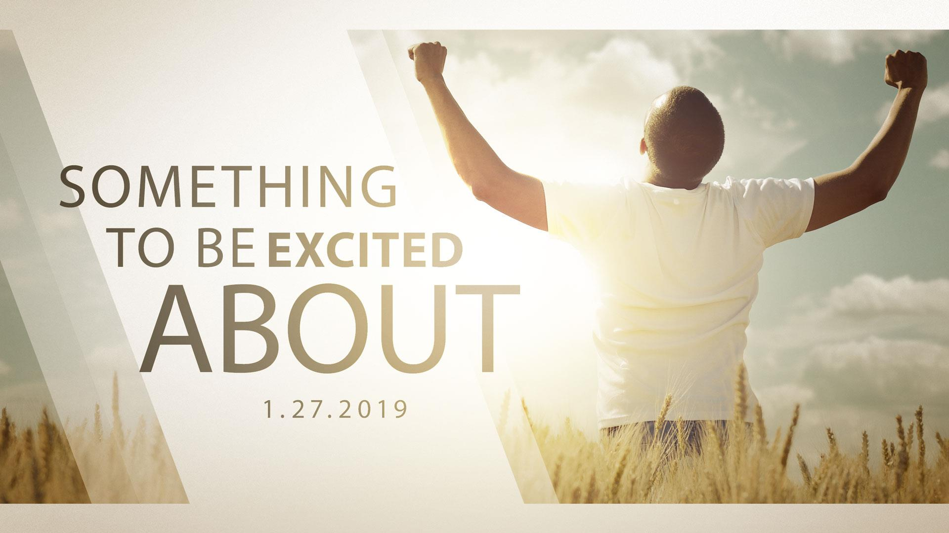 Something To Be Excited About (cf. Psalm 122) 1.27.2019