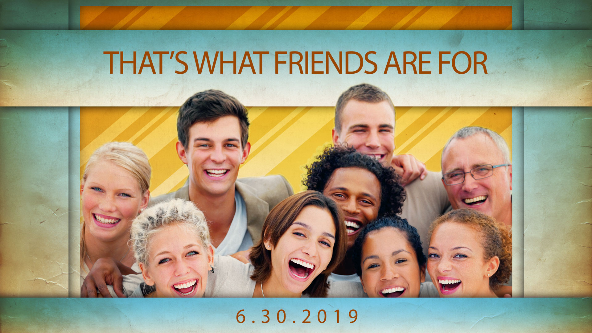 That's What Friends Are For 6.30.2019