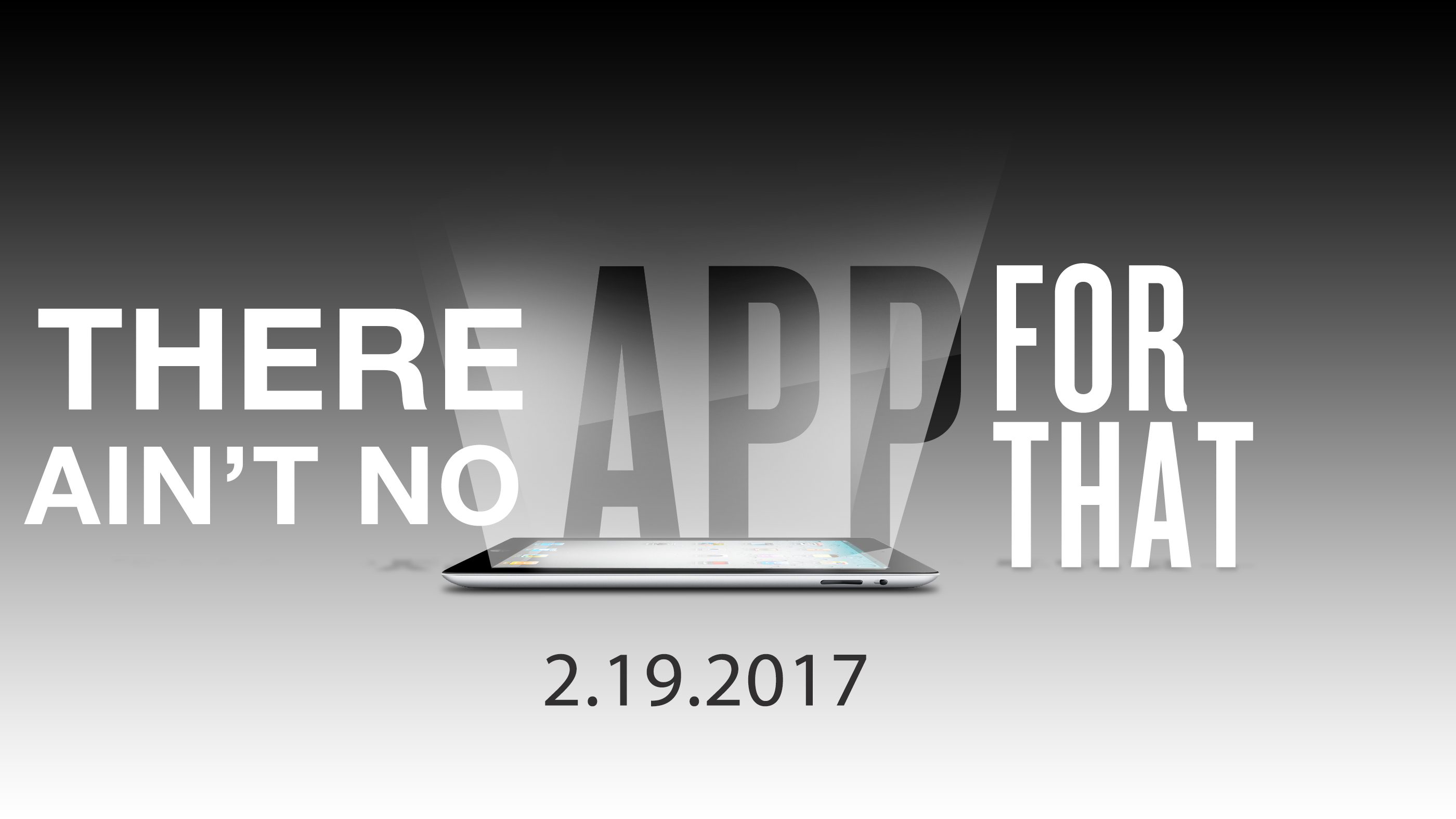 There aint no app for that 2.19.2017