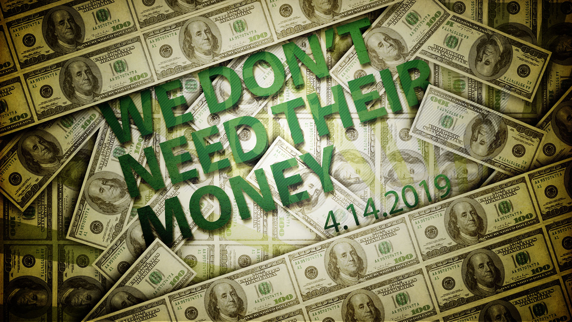 We Don't Need Their Money 4.14.2019