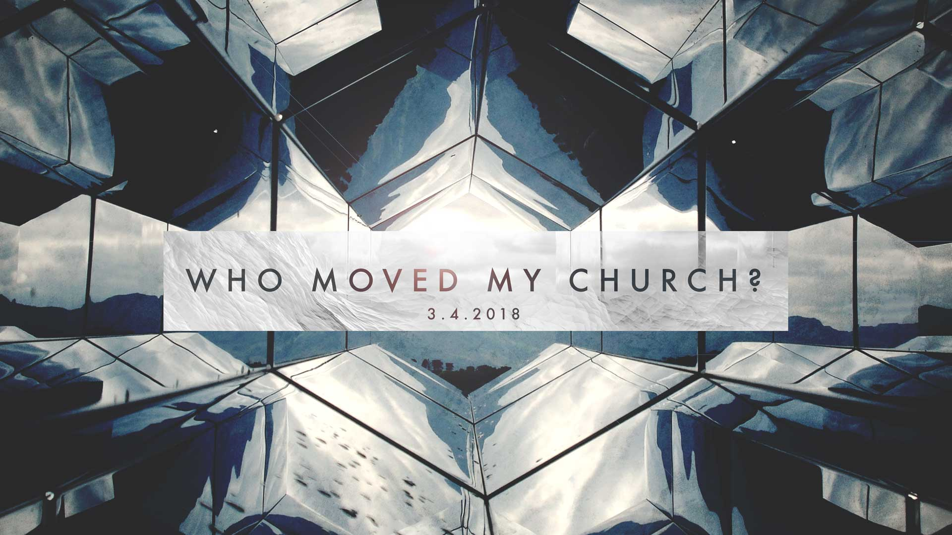 Who Moved My Church? 3.4.2018