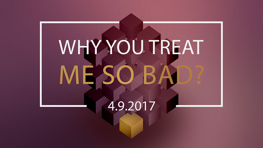 Why You Treat Me So Bad? 4.9.2017