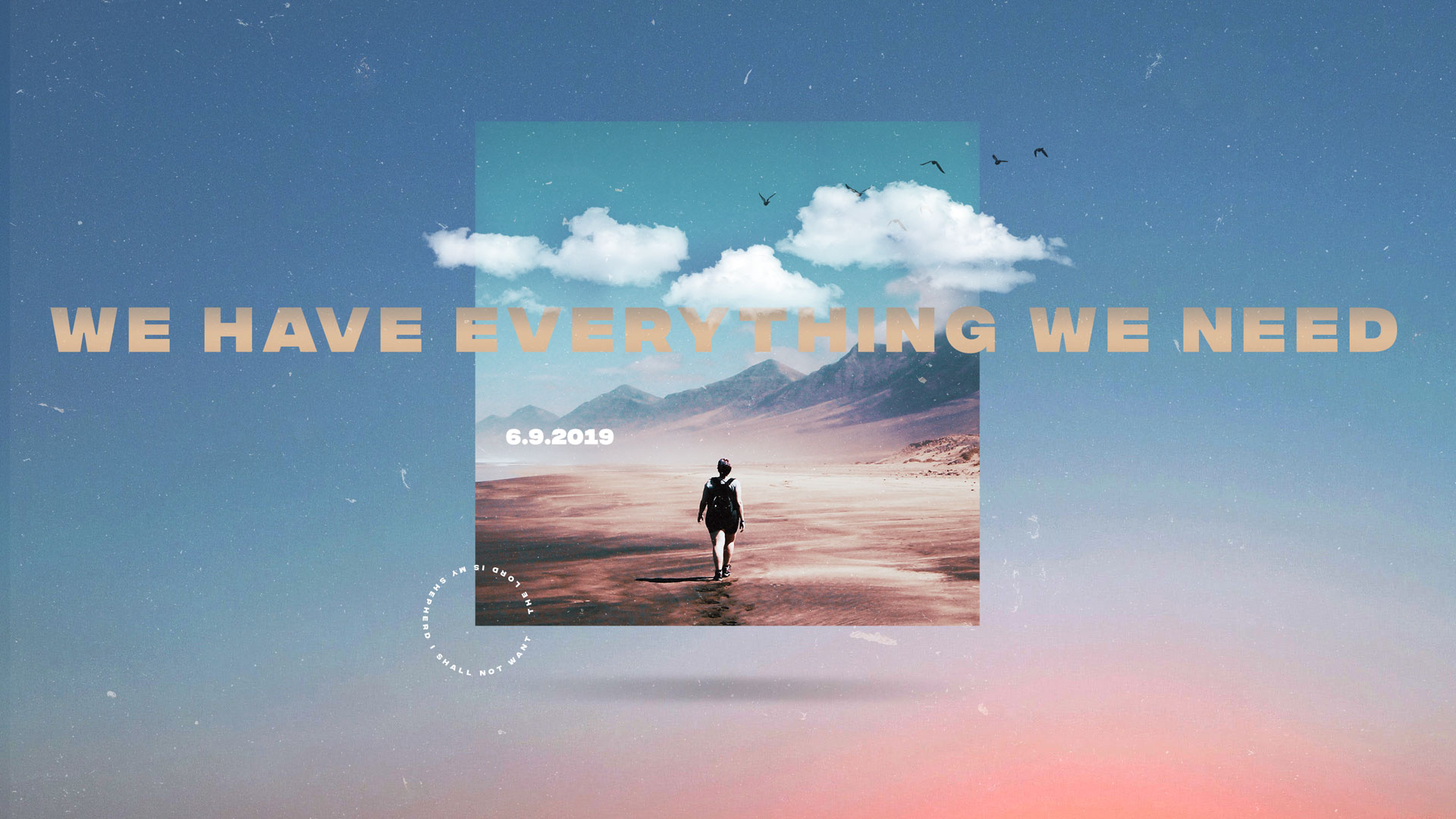 We Have Everything We Need 6.9.2019