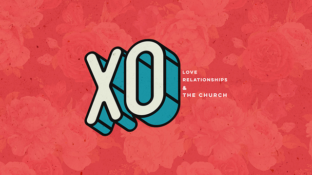 XO Love, Relationships, & The Church