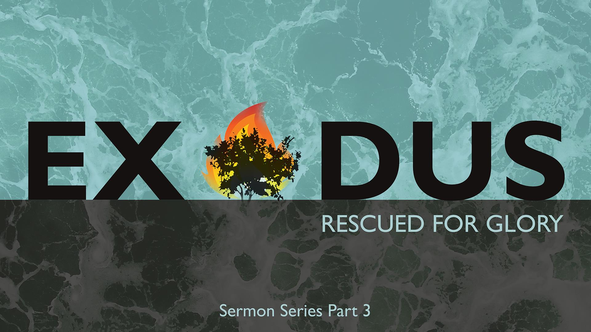 Faith Church | Exodus - Rescued for Glory | Stories and