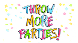 Throw More Parties!
