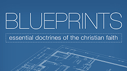 Blueprints:  Essential Doctrines of the Christian Faith