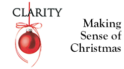 Clarity:  Making Sense Of Christmas