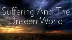 Suffering And The Unseen World