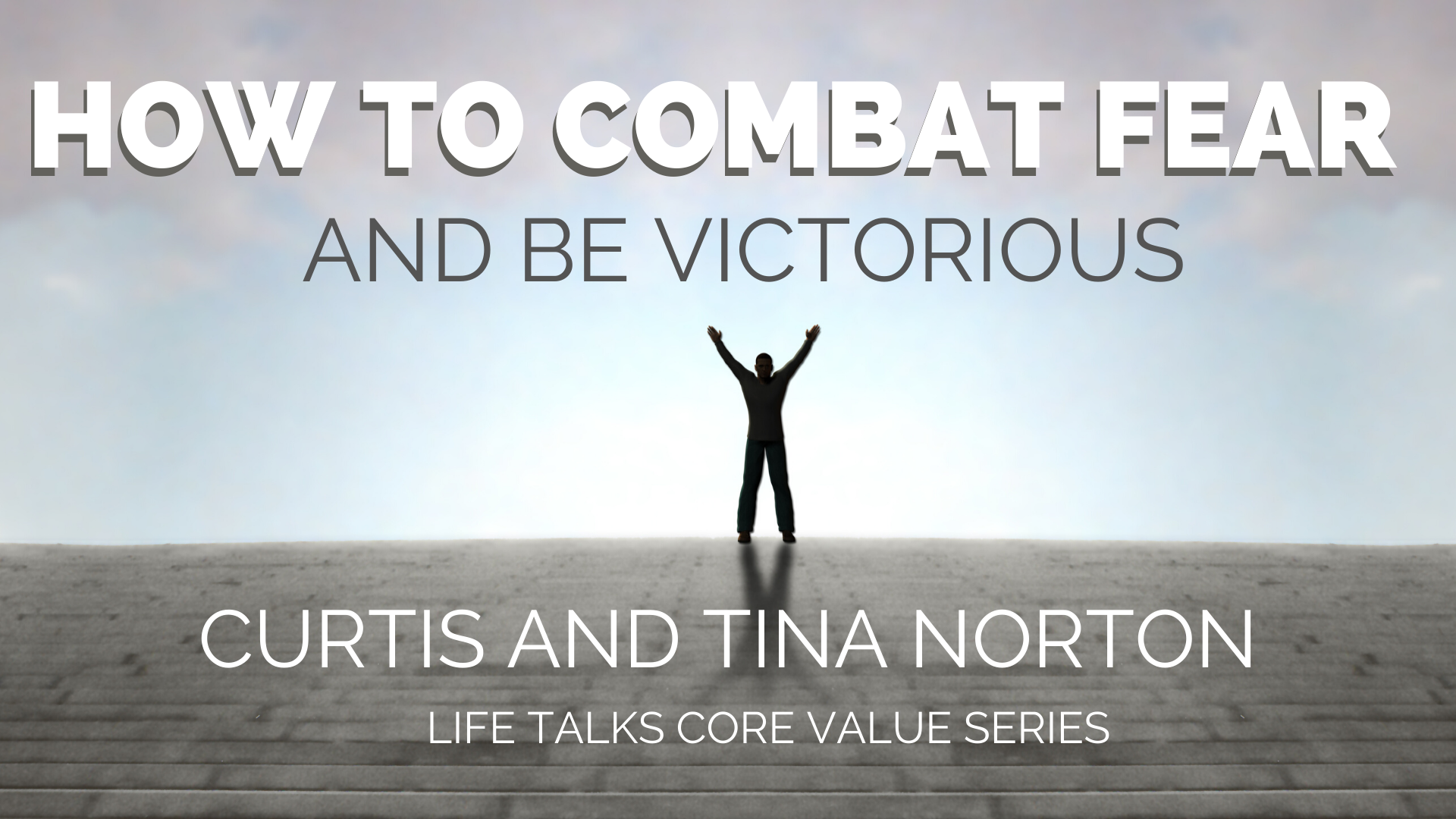 How to Combat fear and Be Victorious