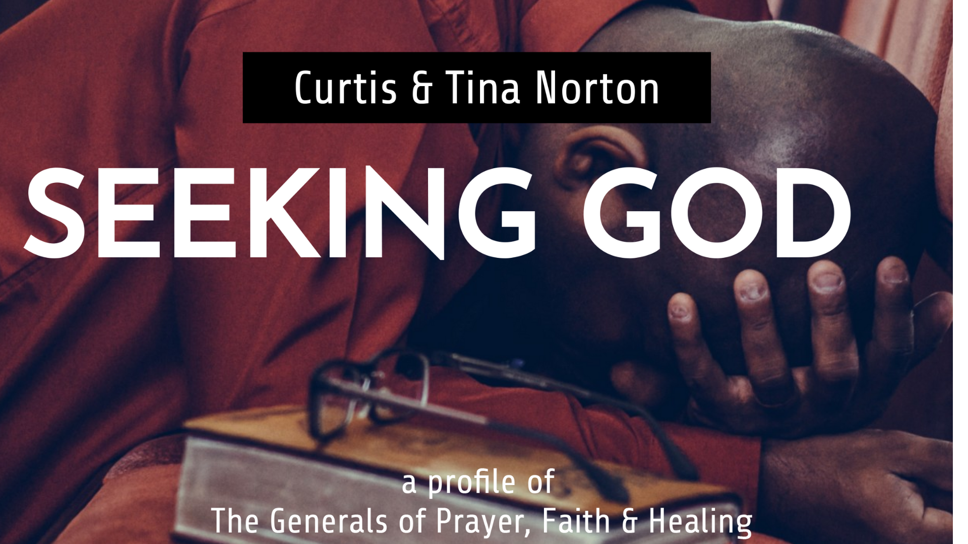 Seeking God,  A Profile of The Generals of Prayer, Faith and Healing