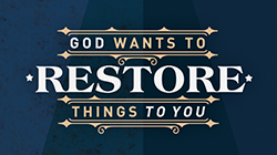 God Wants to Restore Things to You