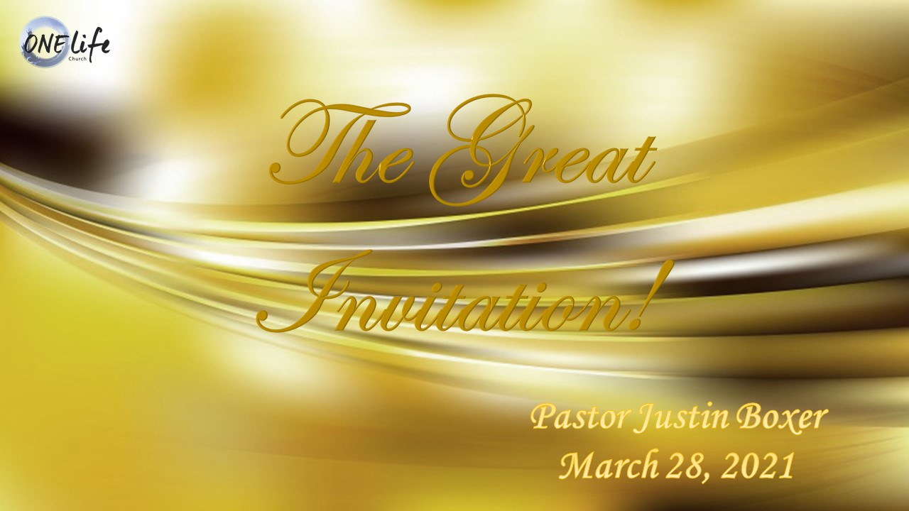 The Great Invitation! - Pastor Justin Boxer - March 28 2021
