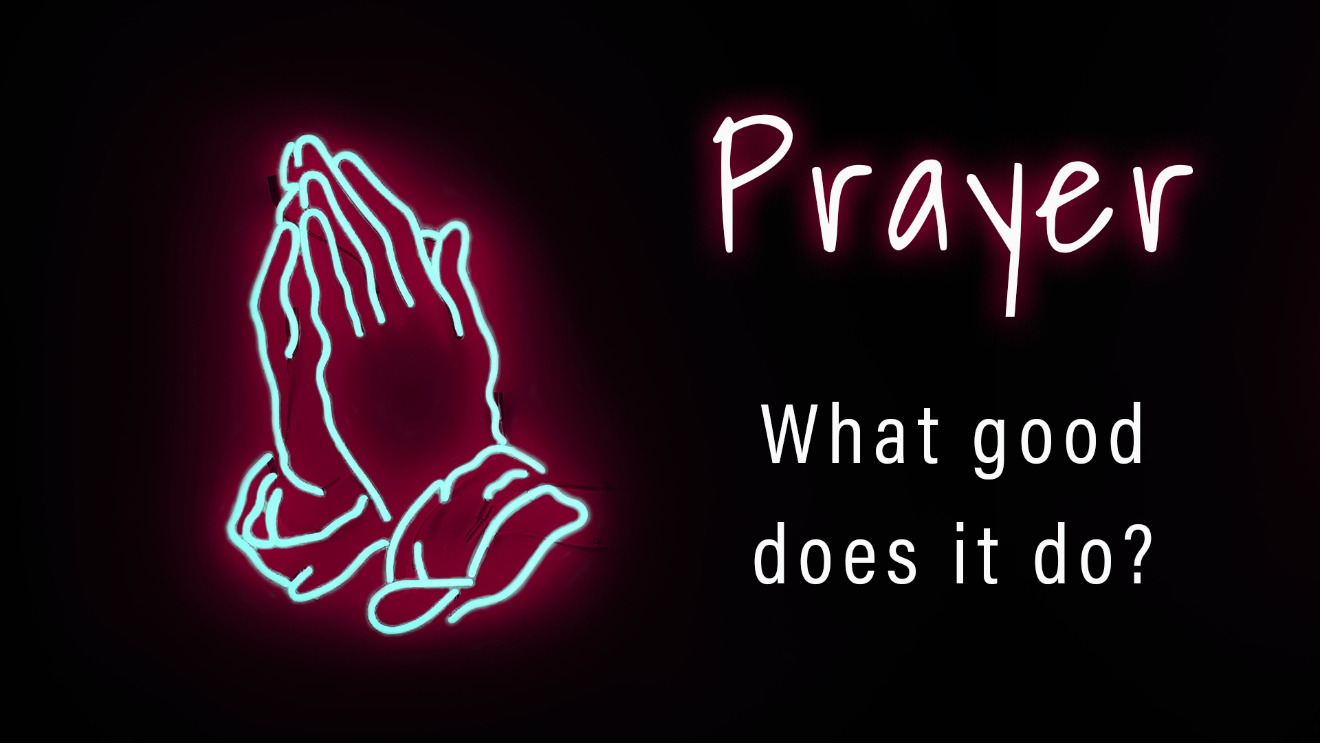 Prayer: What Good Does It Do?