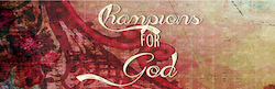 Champions for God