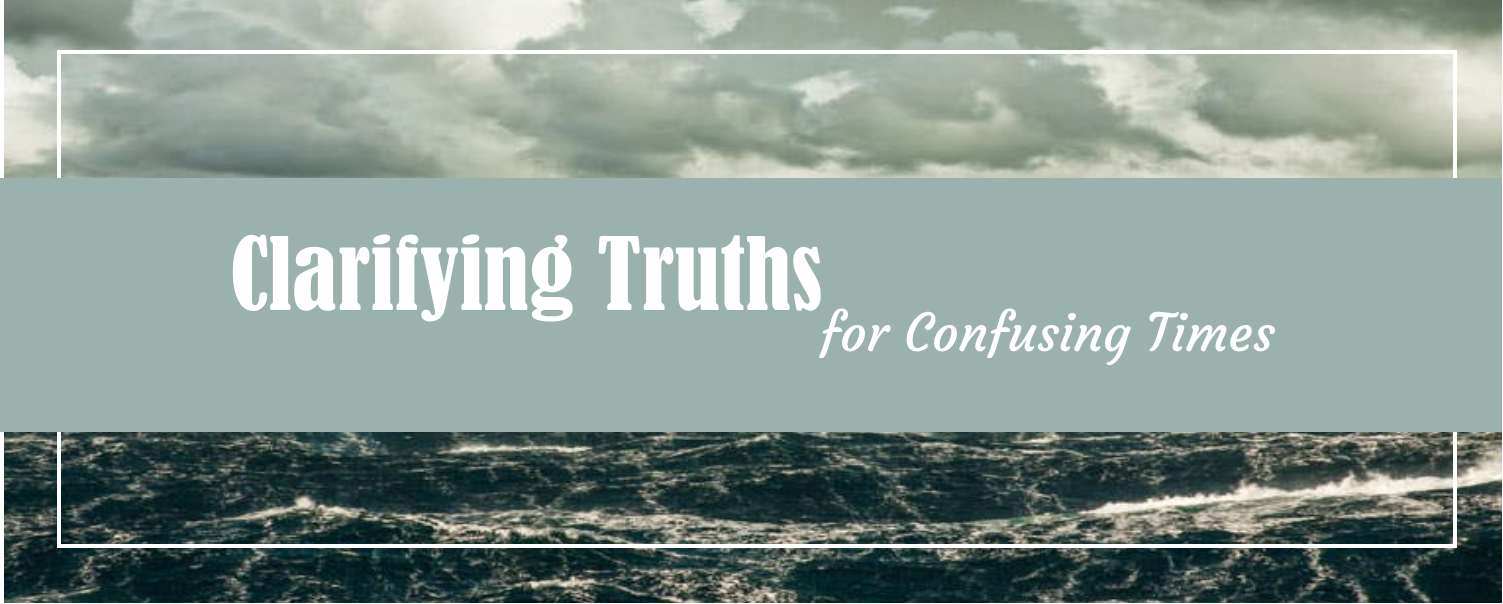 Clarifying Truths for Confusing Times