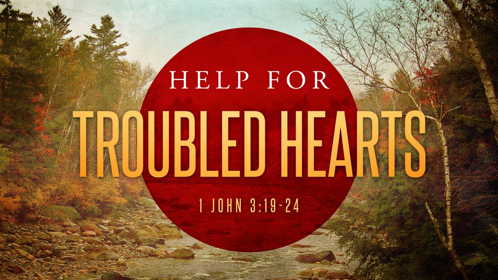 Help for Troubled Hearts