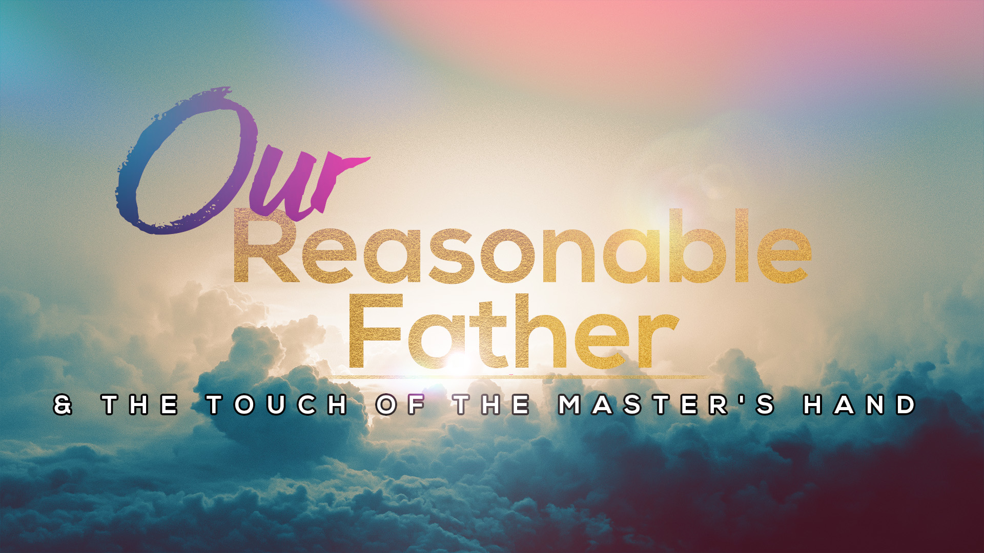 Our Resonable Father and The Touch Of The Master