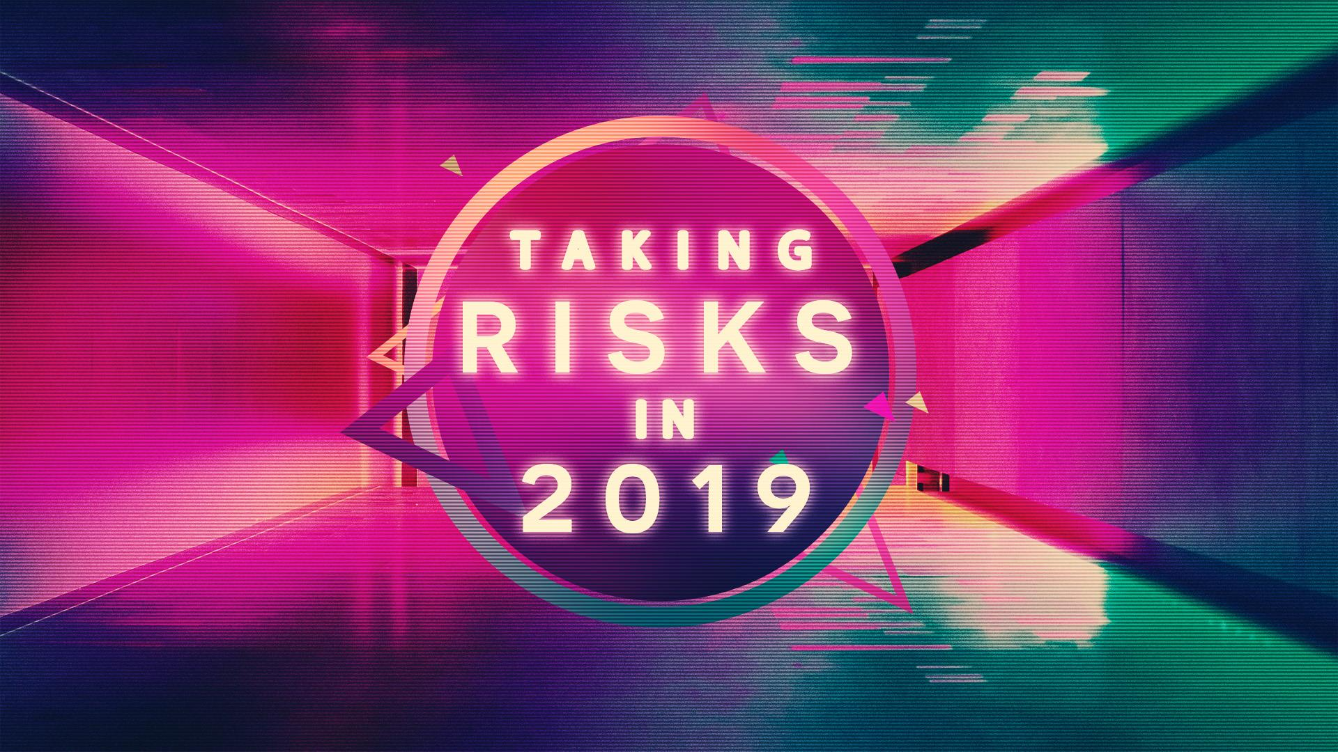 Taking Risks in 2019