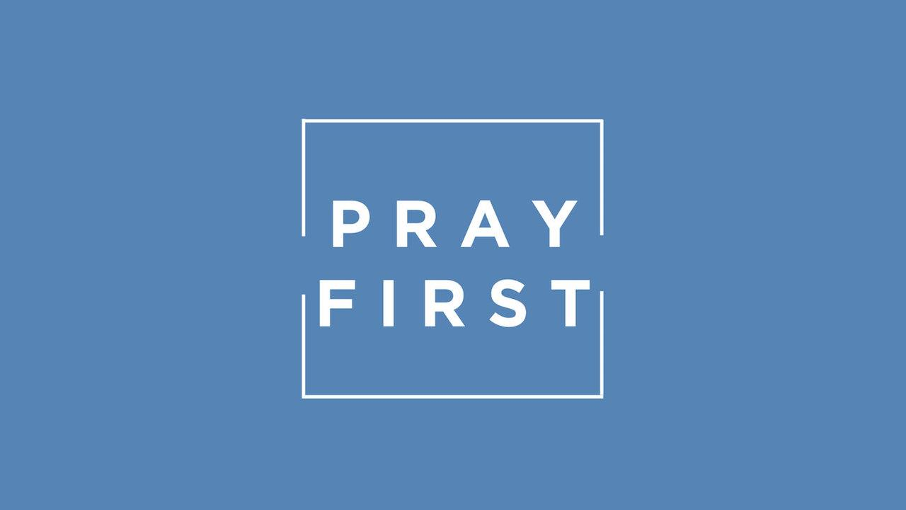 Pray First - The Lords Prayer