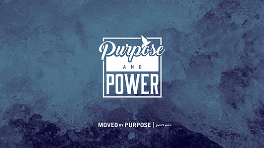 Moved by Purpose - part one