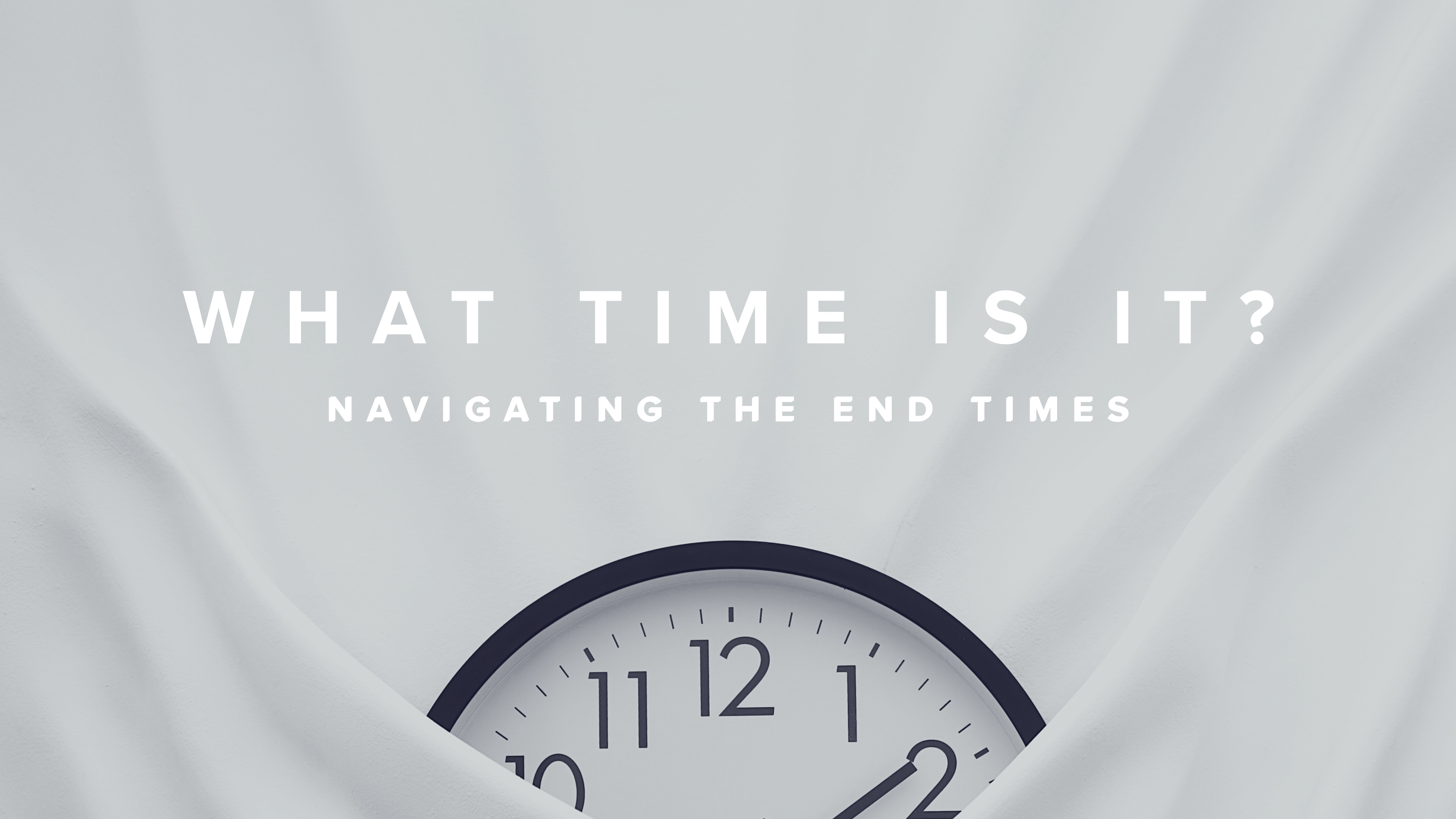 What Time Is It? // Navigating The End Times
